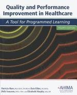 Quality and Performance Improvement in Healthcare by Patricia L. Shaw