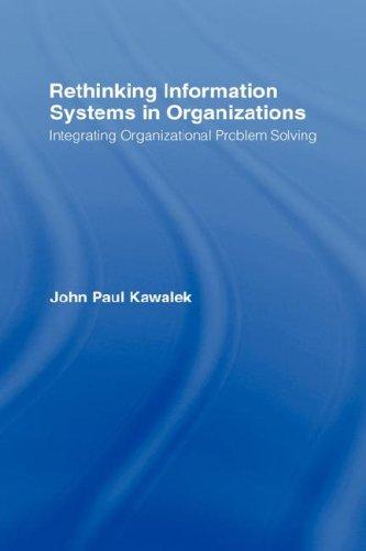 Rethinking Information Systems in Organizations: Integrating Organizational Problem Solving