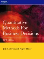 Quantitative Methods for Business Decisions, by Jon Curwin, Roger Slater