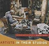 Robert Amos Artists in Their Studios: Where Art Is Born