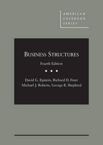 Business Structures (American Casebook Series), by David Epstein, Richard Freer, Michael Roberts, George Shepherd