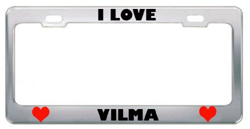 I Love Vilma Girl Name Metal License Plate Frame Tag Border
