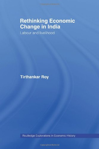 Rethinking Economic Change in India: Labour and Livelihood (Routledge Explorations in Economic History)