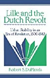 img - for Lille and the Dutch Revolt: Urban Stability in an Era of Revolution, 1500-1582 (Cambridge Studies in Early Modern History) book / textbook / text book