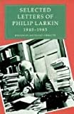 Selected Letters of Philip Larkin 1940-1985