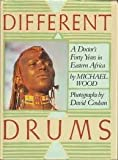 Different Drums: A Doctor's Forty Years in Eastern Africa (0517566559) by Wood, Michael
