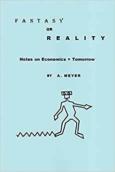 FANTASY OR REALITY Notes On Economics + Tomorrow