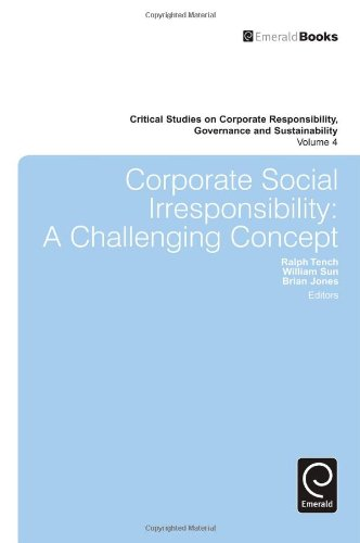 Corporate Social Irresponsibility: A Challenging Concept: 4 (Critical Studies on Corporate Responsibility, Governance and Sustainability)