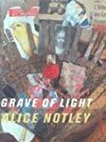 Grave of Light: New and Selected Poems, 1970-2005 (Wesleyan Poetry Series) (0819567728) by Alice Notley