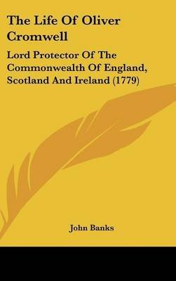 the-life-of-oliver-cromwell-lord-protector-of-the-commonwealth-of-england-scotland-and-ireland-1779-