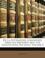 De La Littérature Considérée Dans Ses Rapports Avec Les Institutions Sociales, Volume 2
