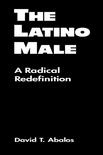 The Latino Male: A Radical Redefinition (Latina/O Culture and Politics)