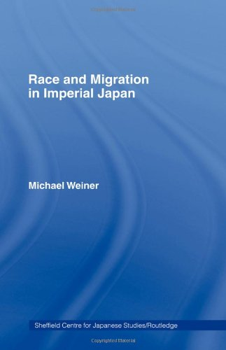 Race and Migration in Imperial Japan: The Limits of Assimilation (Sheffield Centre for Japanese Studies/Routledge Series)