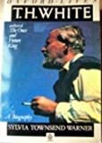 T.H. White: A Biography (Oxford lives) (0192821016) by Warner, Sylvia Townsend