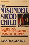 The Misunderstood Child: A Guide for Parents of Learning Disabled Children (0070572895) by Silver, Larry B.