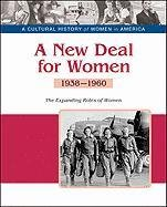 A New Deal for Women: The Expanding Roles of Women, 1938-1960 (Cultural History of Women in America)