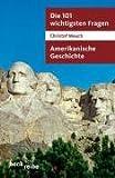 Die 101 wichtigsten Fragen - Amerikanische Geschichte - Christof Mauch
