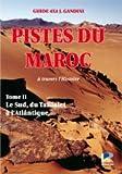 echange, troc J Gandini - Pistes du Maroc : Tome II: Le Sud, du Tafilalet à l'Atlantique