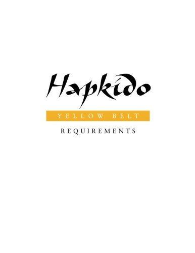 Hapkido: Yellow Belt Requirements (Hapkido Manuals) (Volume 1)