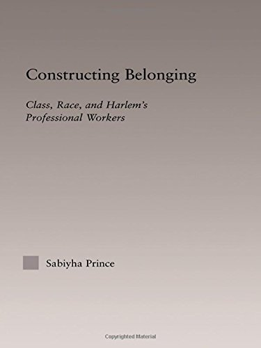 Constructing Belonging: Class, Race, and Harlem's Professional Workers (Studies in African American History and Culture)