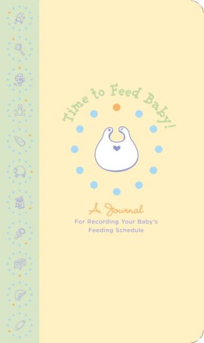 Time to Feed Baby: A journal for recording your baby's feeding schedule