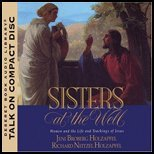 Sisters at the Well: Women and the Life and Teachings of Jesus, Jeni Broberg Holzapfel, Richard Neitzel Holzapfel