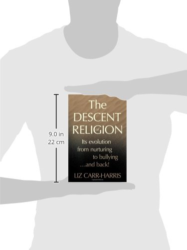 The Descent of Religion: Its Evolution from Nurturing to Bullying...and Back!