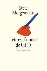 Lettres d'amour de 0 � 10 par Susie Morgenstern