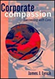 Corporate Compassion: Succeeding with Care (0304700452) by Lynch, James