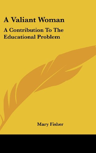 A Valiant Woman: A Contribution to the Educational Problem