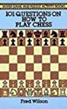 101 Questions on How to Play Chess (Dover Game & Puzzle Activity Books) (0613854802) by Wilson, Fred