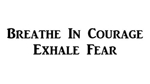 CMI492 Breathe in Courage, Exhale Fear | Motivational Decal | Inspirational Decal | Premium Black Vinyl Decal