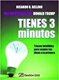 Tienes tres Minutos!/ You Have Three Minutes!: Trucos Infalibles Para Vender Tus Ideas a La Primera (Spanish Edition) (8496612546) by Bellino, Ricardo R.