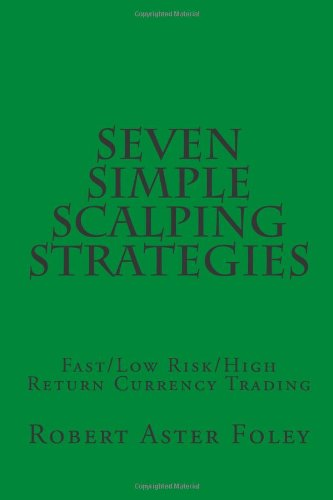 Seven Simple Scalping Strategies: Fast/Low Risk/High Return Currency Trading image