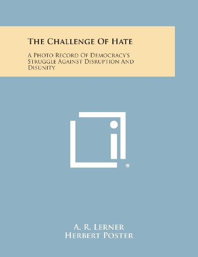The Challenge of Hate: A Photo Record of Democracy's Struggle Against Disruption and Disunity