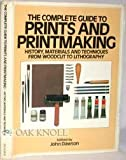 The Complete Guide to Prints and Printmaking: History, Materials and Techniques from Woodcut to Lithography