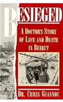 Besieged A Doctor s Story of Life and Death in Beirut094079523X