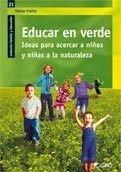 Educar en verde.: Ideas para acercar a niños y niñas a la naturaleza (Familia Y Educacion)