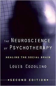Louis Cozolino'sThe Neuroscience of Psychotherapy: Healing the Social Brain (Second Edition) (Norton Series on Interpersonal Neurobiology)