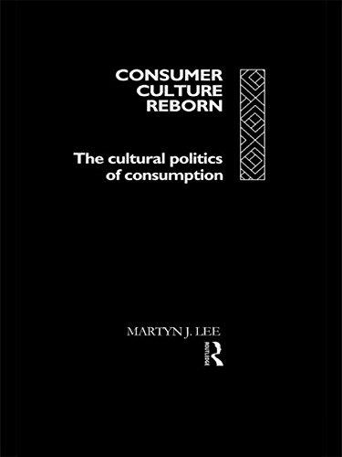 Consumer Culture Reborn: Cultural Politics of Consumption