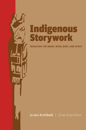 Indigenous Storywork: Educating the Heart, Mind, Body,...