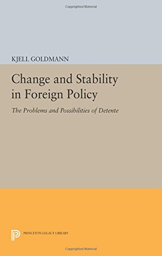 Change and Stability in Foreign Policy: The Problems and Possibilities of Detente (Princeton Legacy Library)