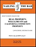 How to Write Essays for Real Property, Wills, Trusts & California Community Property Law School and Bar Exams (Nailing the Bar Series)