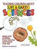 img - for Teaching Children About Life and Earth Science: Ideas and Activities Every Teacher and Parent Can Use by Elaine Levenson (1994-03-01) book / textbook / text book