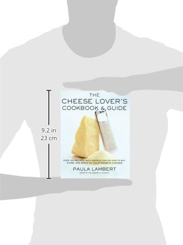 The Cheese Lover's Cookbook and Guide: Over 150 Recipes with Instructions on How to Buy, Store, and Serve All Your Favorite Cheeses