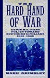 The Hard Hand of War `: Union Military Policy toward Southern Civilians, 1861-1865 (0521462576) by Grimsley, Mark