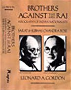 Brothers Against The Raj: A Biography Of Indian Nationalists Sarat & Subhas Chandra Bose