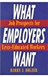 img - for What Employers Want: Job Prospects for Less-Educated Workers book / textbook / text book