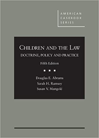 Children and The Law: Doctrine, Policy and Practice, 5th (American Casebook Series) written by Douglas Abrams