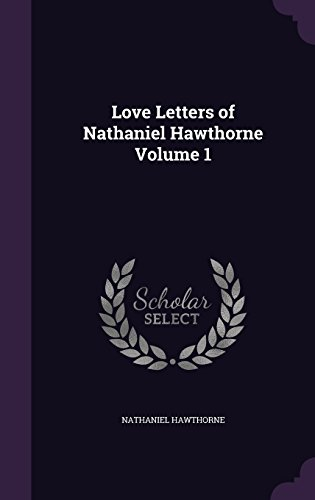 Love Letters of Nathaniel Hawthorne Volume 1